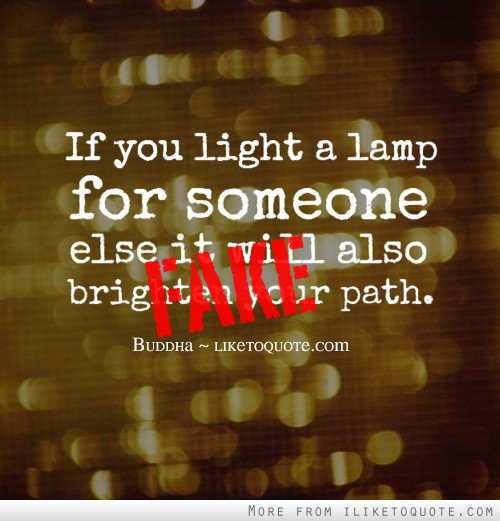 If you light a lamp for someone else, it will also brighten your own path